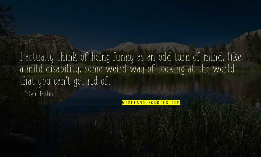 I Like The Way You Think Quotes By Calvin Trillin: I actually think of being funny as an