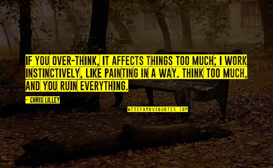 I Like The Way You Think Quotes By Chris Lilley: If you over-think, it affects things too much;