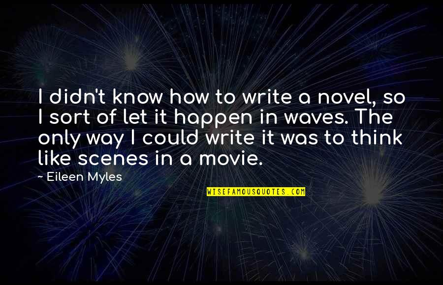 I Like The Way You Think Quotes By Eileen Myles: I didn't know how to write a novel,