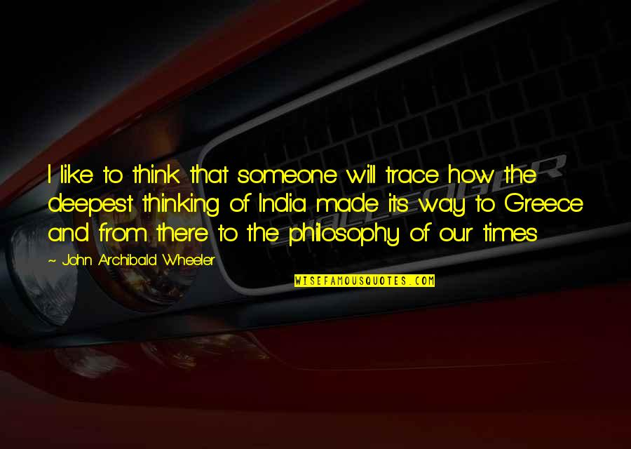 I Like The Way You Think Quotes By John Archibald Wheeler: I like to think that someone will trace