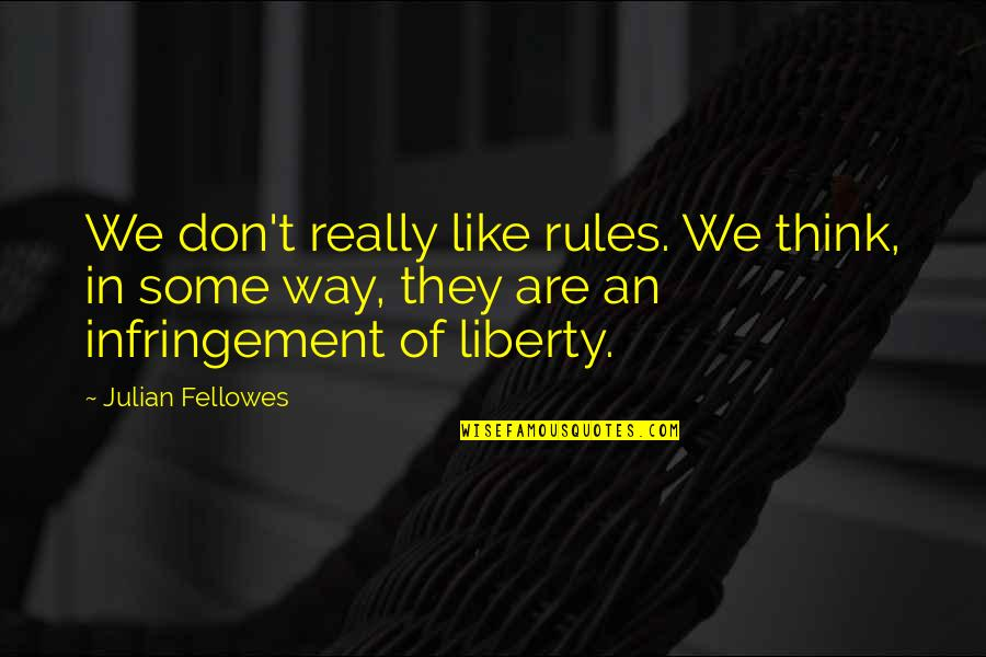 I Like The Way You Think Quotes By Julian Fellowes: We don't really like rules. We think, in