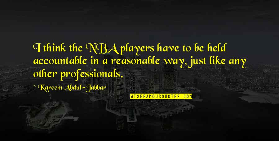 I Like The Way You Think Quotes By Kareem Abdul-Jabbar: I think the NBA players have to be