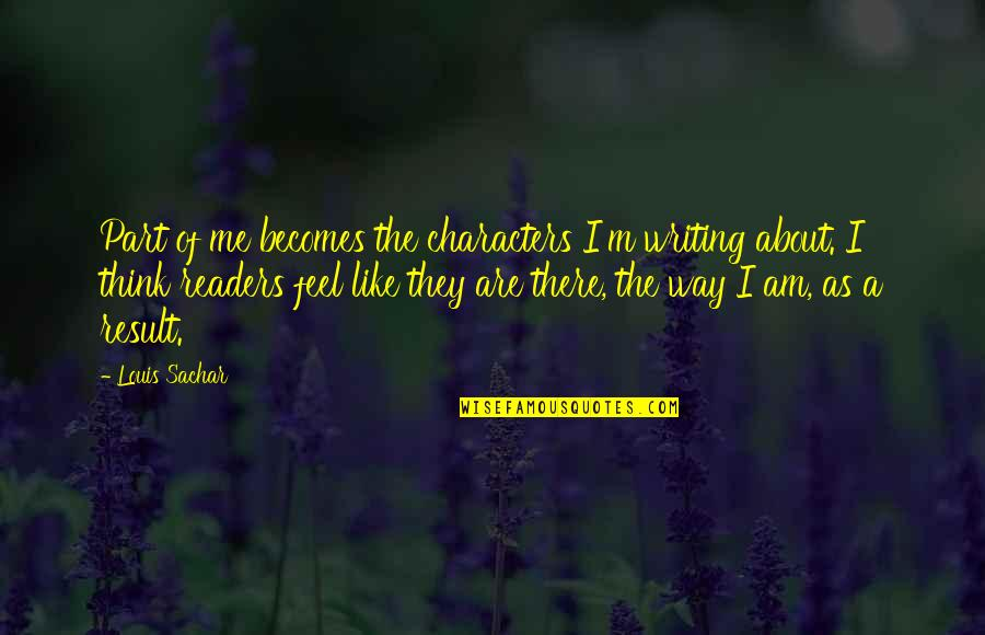 I Like The Way You Think Quotes By Louis Sachar: Part of me becomes the characters I'm writing