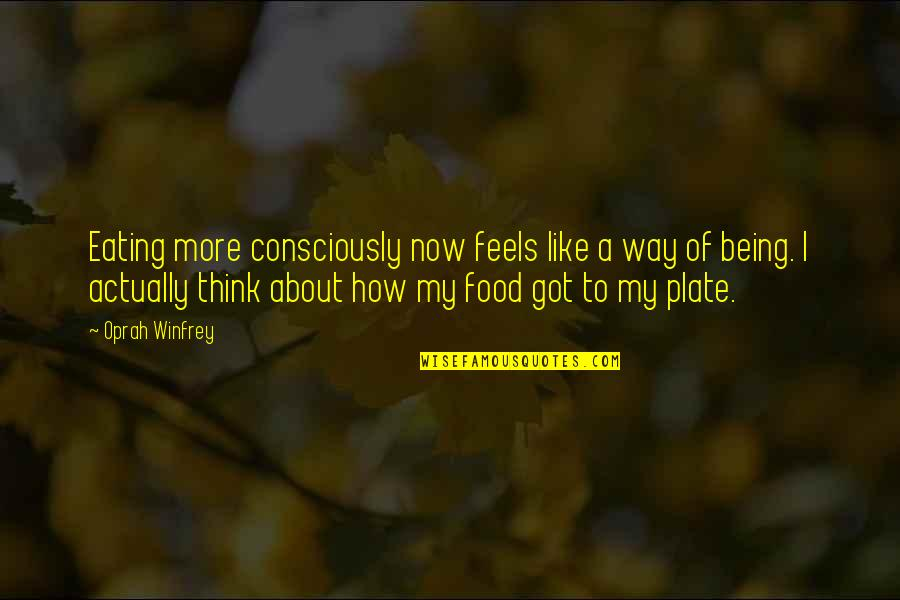 I Like The Way You Think Quotes By Oprah Winfrey: Eating more consciously now feels like a way