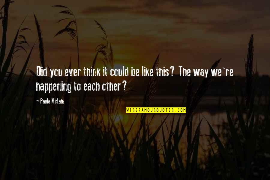 I Like The Way You Think Quotes By Paula McLain: Did you ever think it could be like
