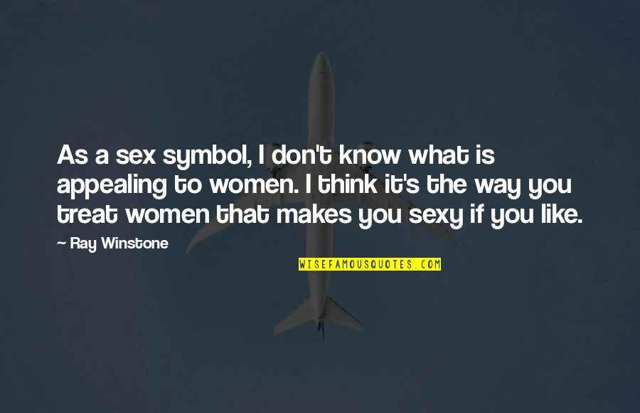 I Like The Way You Think Quotes By Ray Winstone: As a sex symbol, I don't know what