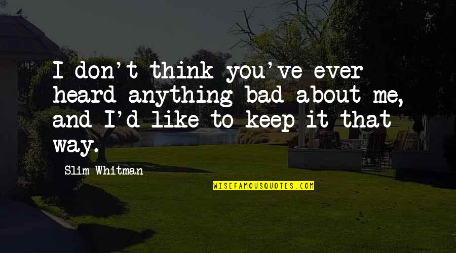 I Like The Way You Think Quotes By Slim Whitman: I don't think you've ever heard anything bad