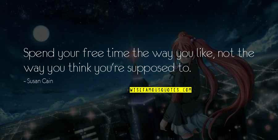 I Like The Way You Think Quotes By Susan Cain: Spend your free time the way you like,