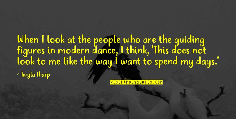 I Like The Way You Think Quotes By Twyla Tharp: When I look at the people who are
