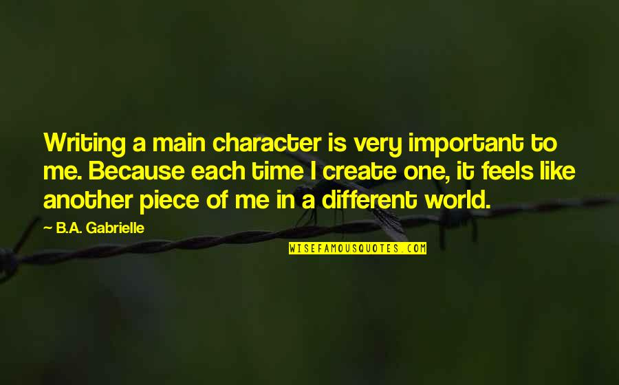 I Like You Because Your Different Quotes By B.A. Gabrielle: Writing a main character is very important to