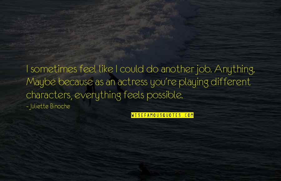 I Like You Because Your Different Quotes By Juliette Binoche: I sometimes feel like I could do another