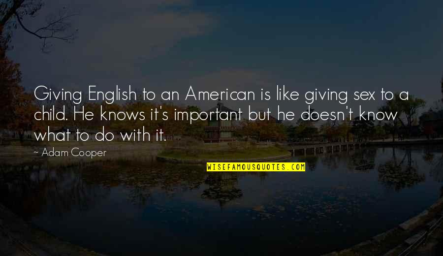 I Like You More Than You Know Quotes By Adam Cooper: Giving English to an American is like giving
