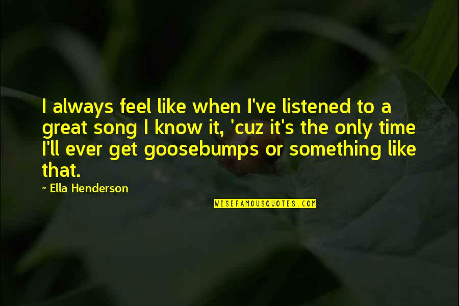 I Like You More Than You Know Quotes By Ella Henderson: I always feel like when I've listened to