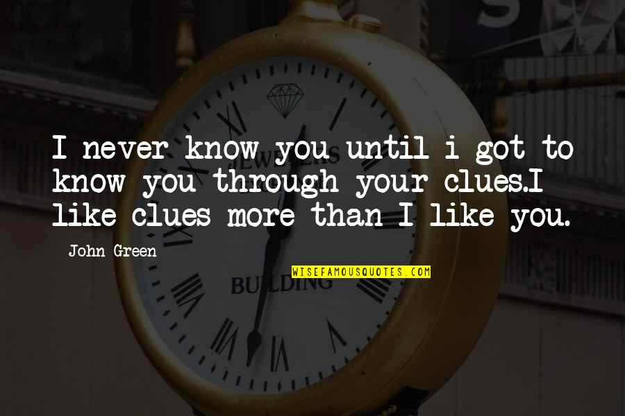 I Like You More Than You Know Quotes By John Green: I never know you until i got to