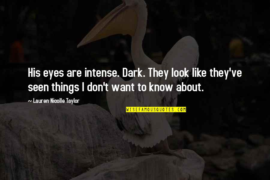 I Like You More Than You Know Quotes By Lauren Nicolle Taylor: His eyes are intense. Dark. They look like