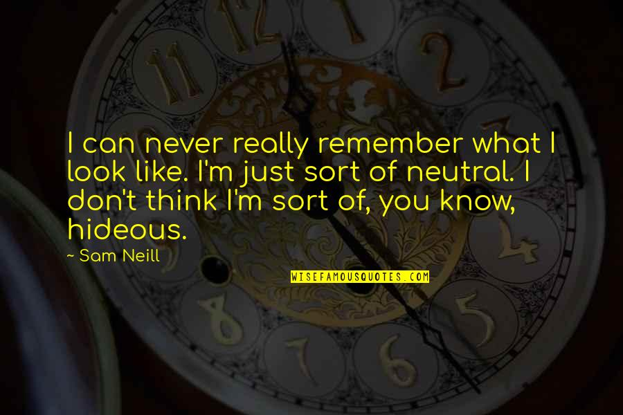 I Like You More Than You Know Quotes By Sam Neill: I can never really remember what I look