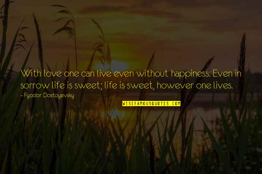 I Live For Happiness Quotes By Fyodor Dostoyevsky: With love one can live even without happiness.