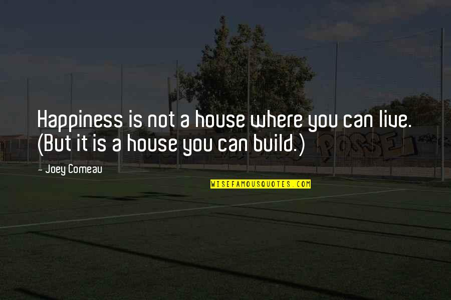 I Live For Happiness Quotes By Joey Comeau: Happiness is not a house where you can