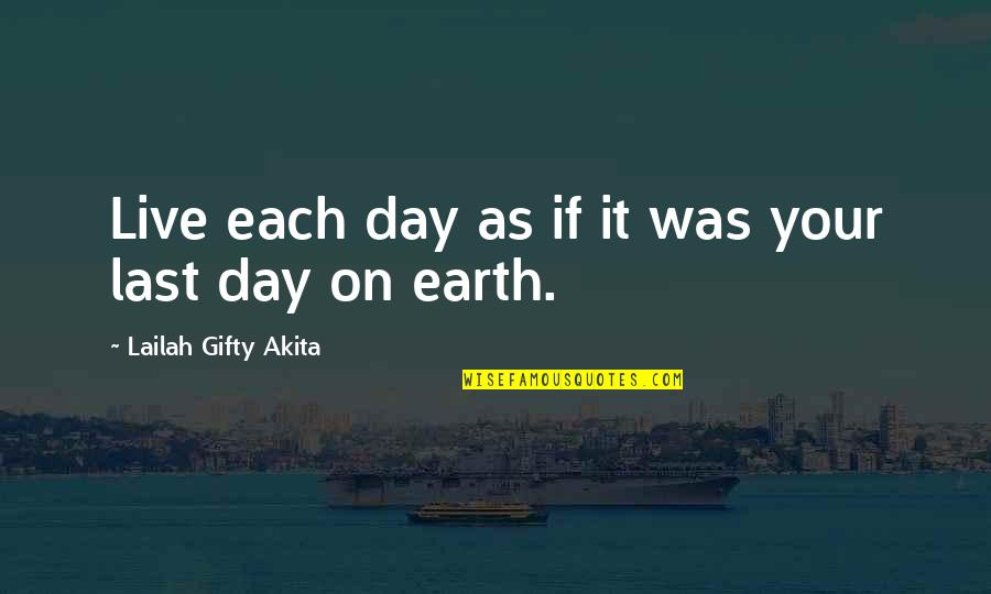 I Live For Happiness Quotes By Lailah Gifty Akita: Live each day as if it was your