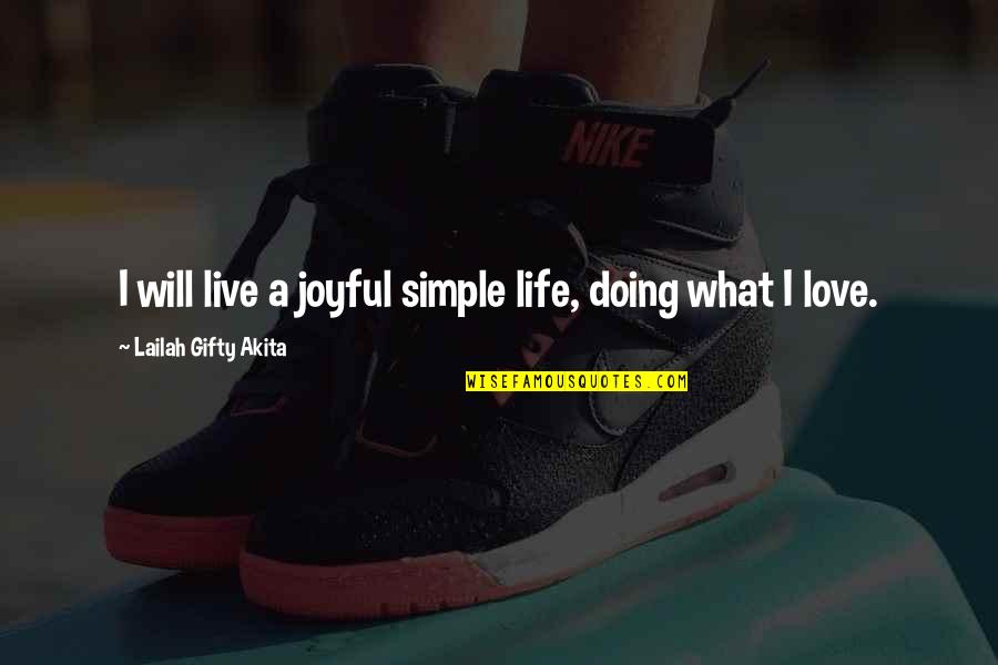 I Live For Happiness Quotes By Lailah Gifty Akita: I will live a joyful simple life, doing