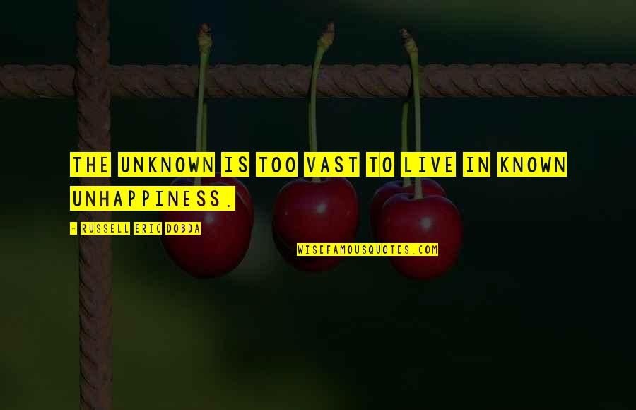 I Live For Happiness Quotes By Russell Eric Dobda: The unknown is too vast to live in