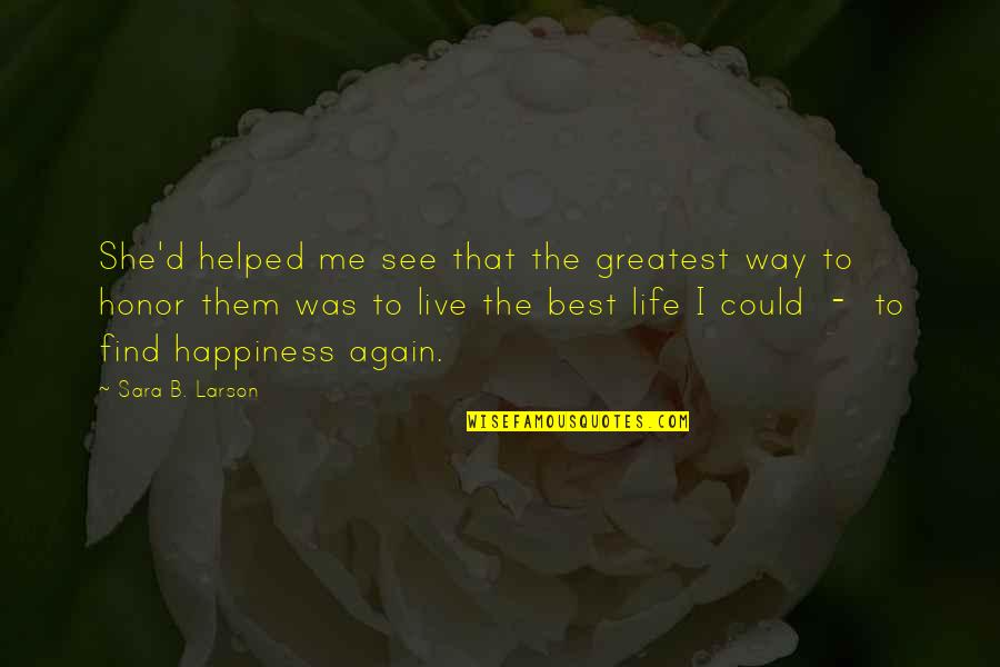 I Live For Happiness Quotes By Sara B. Larson: She'd helped me see that the greatest way