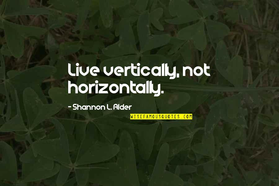 I Live For Happiness Quotes By Shannon L. Alder: Live vertically, not horizontally.