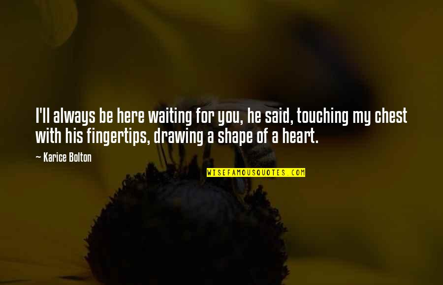 I Ll Always Be Here Waiting For You Quotes Top 3 Famous Quotes