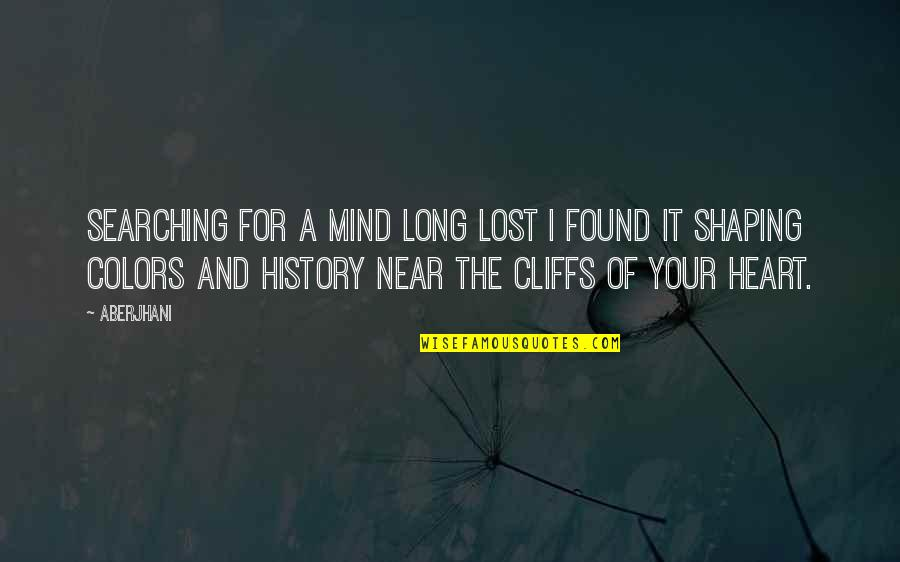 I Lost Faith Quotes By Aberjhani: Searching for a mind long lost I found