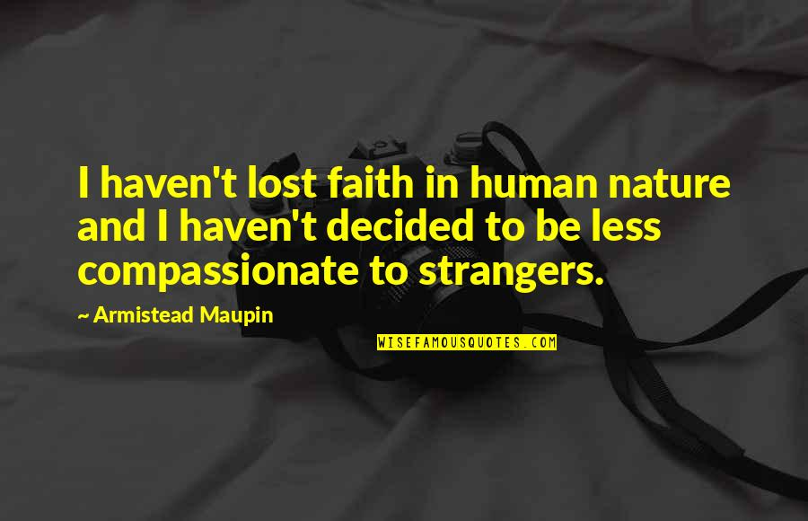 I Lost Faith Quotes By Armistead Maupin: I haven't lost faith in human nature and