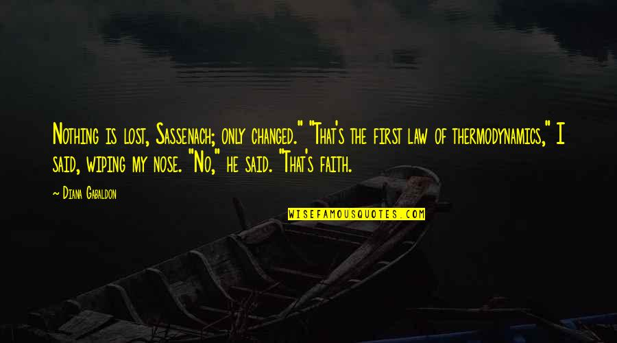 """I Lost Faith Quotes By Diana Gabaldon: Nothing is lost, Sassenach; only changed."""" """"That's the"""