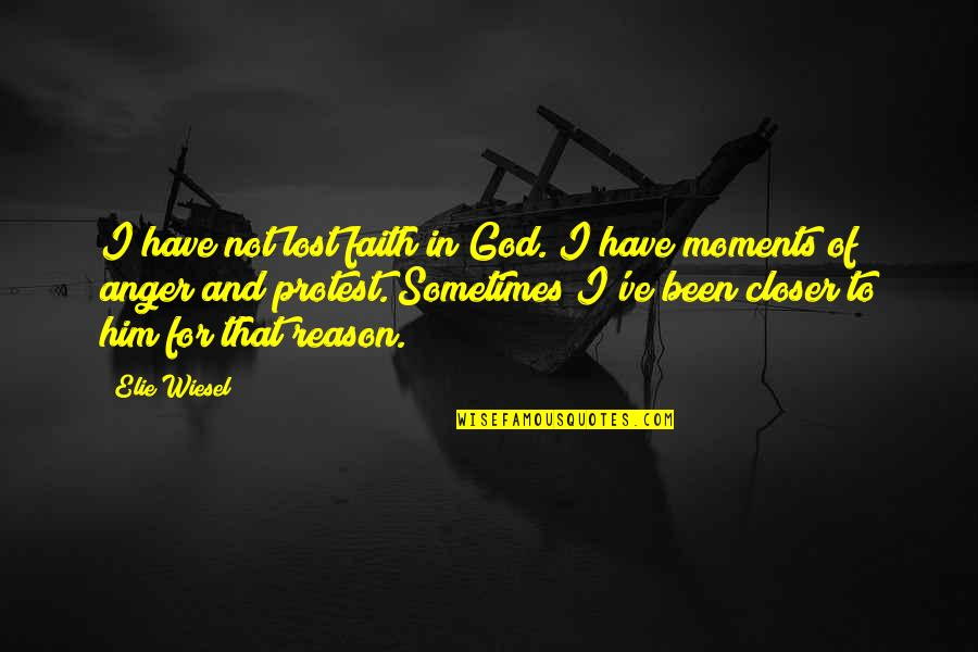 I Lost Faith Quotes By Elie Wiesel: I have not lost faith in God. I