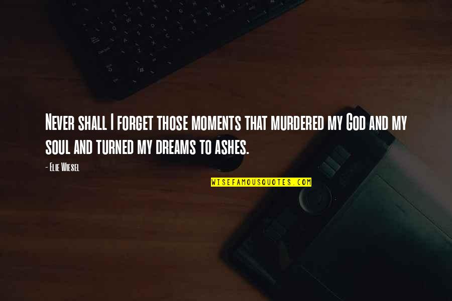 I Lost Faith Quotes By Elie Wiesel: Never shall I forget those moments that murdered