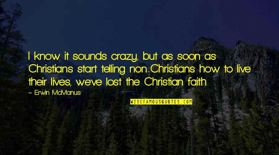 I Lost Faith Quotes By Erwin McManus: I know it sounds crazy, but as soon