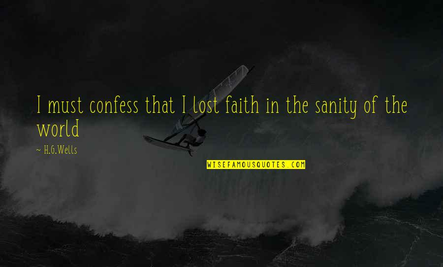 I Lost Faith Quotes By H.G.Wells: I must confess that I lost faith in
