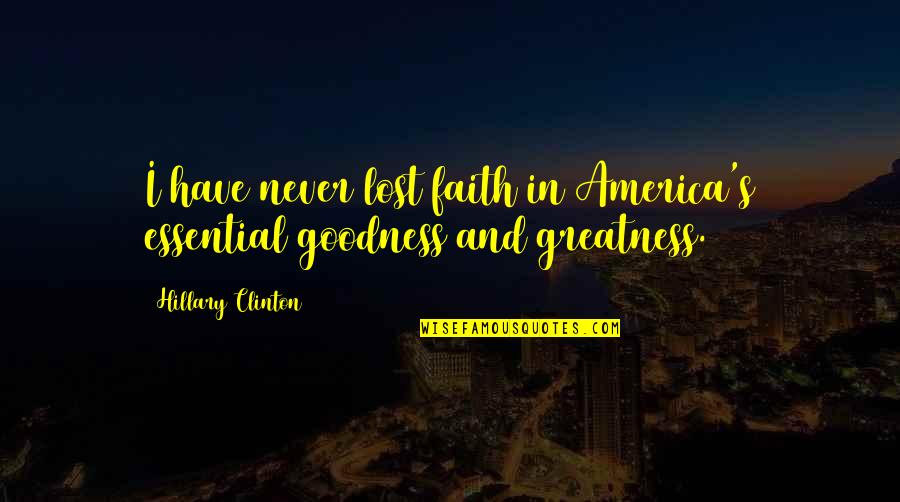 I Lost Faith Quotes By Hillary Clinton: I have never lost faith in America's essential