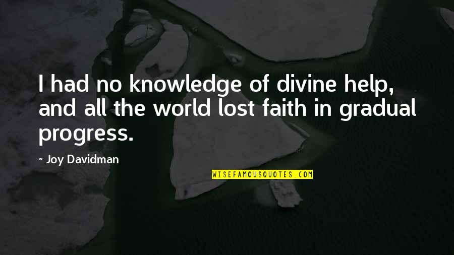I Lost Faith Quotes By Joy Davidman: I had no knowledge of divine help, and