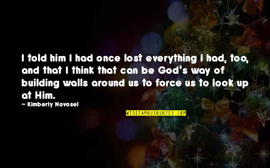 I Lost Faith Quotes By Kimberly Novosel: I told him I had once lost everything