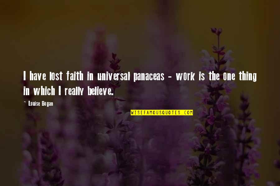 I Lost Faith Quotes By Louise Bogan: I have lost faith in universal panaceas -