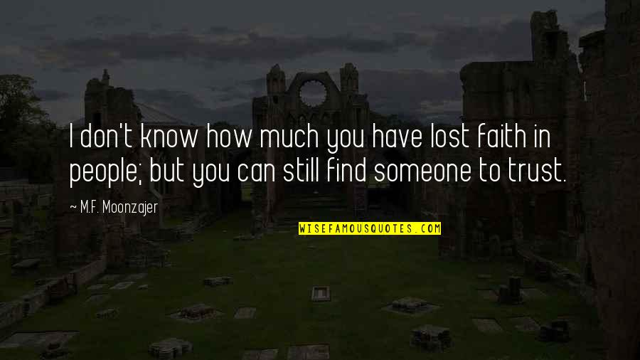 I Lost Faith Quotes By M.F. Moonzajer: I don't know how much you have lost