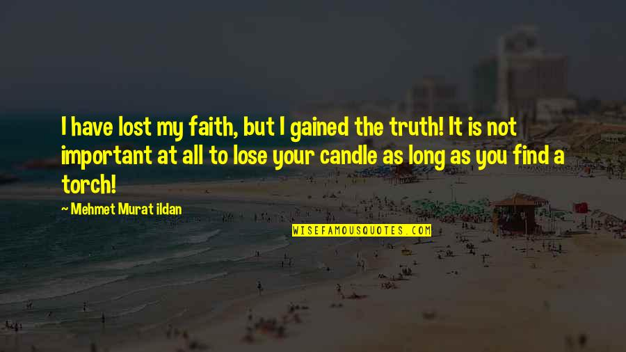 I Lost Faith Quotes By Mehmet Murat Ildan: I have lost my faith, but I gained