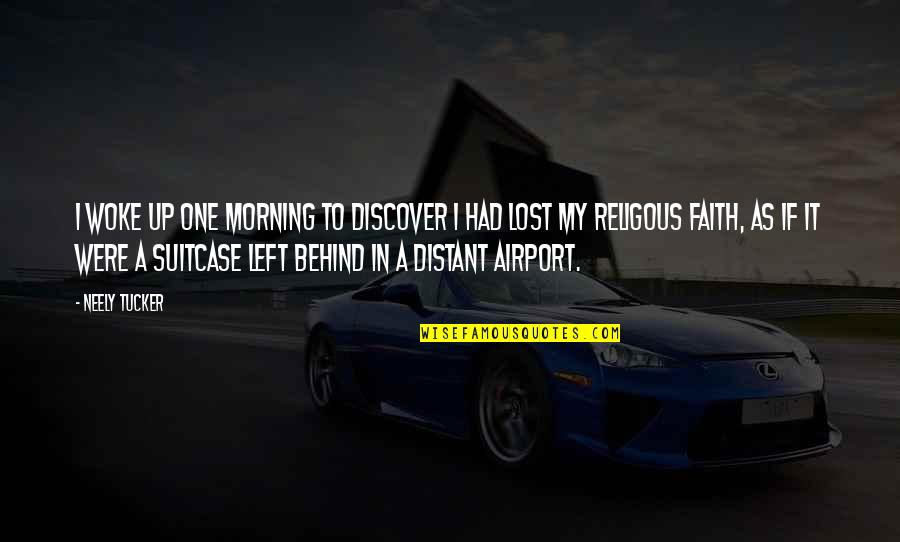 I Lost Faith Quotes By Neely Tucker: I woke up one morning to discover I