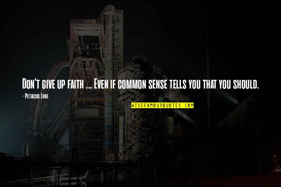 I Lost Faith Quotes By Pittacus Lore: Don't give up faith ... Even if common
