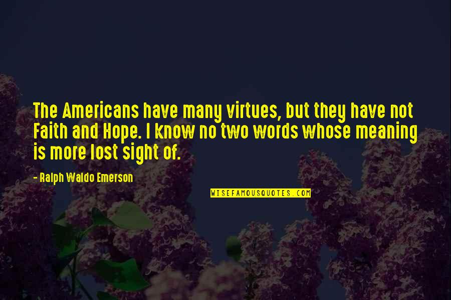 I Lost Faith Quotes By Ralph Waldo Emerson: The Americans have many virtues, but they have