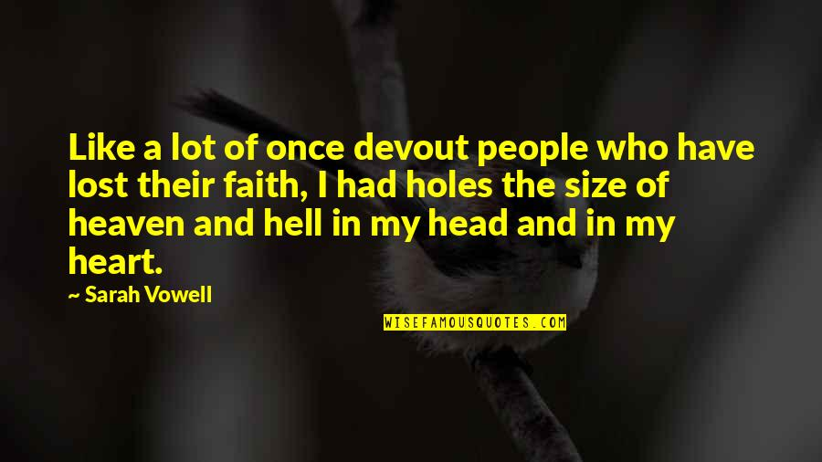 I Lost Faith Quotes By Sarah Vowell: Like a lot of once devout people who