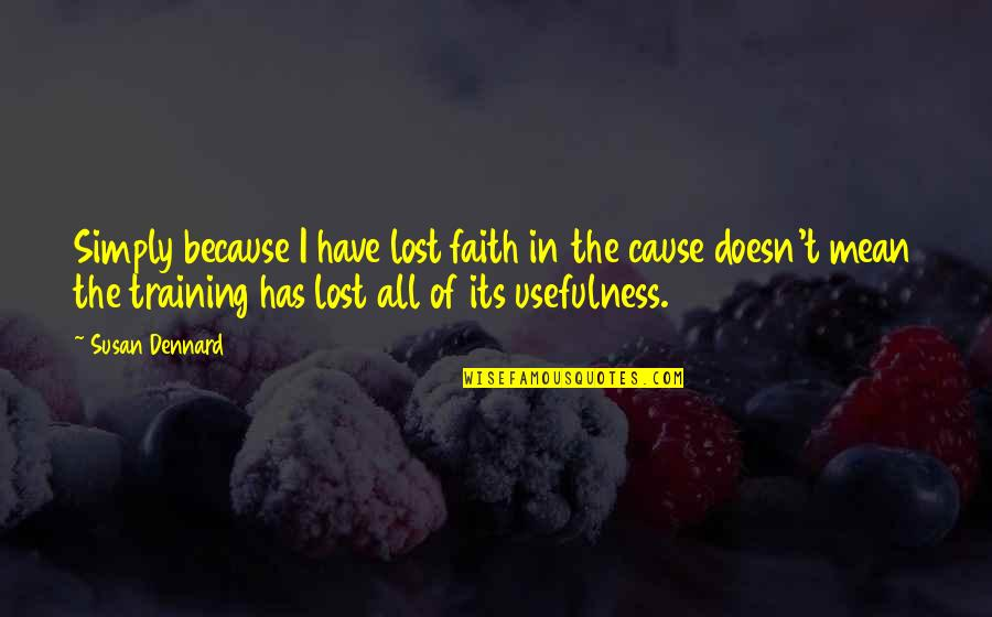 I Lost Faith Quotes By Susan Dennard: Simply because I have lost faith in the