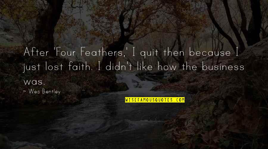 I Lost Faith Quotes By Wes Bentley: After 'Four Feathers,' I quit then because I