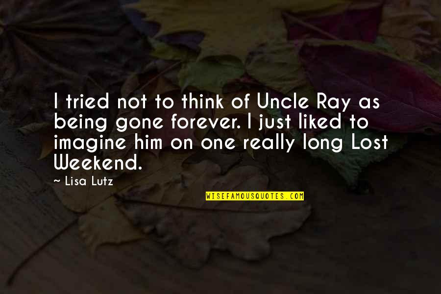 I Lost Him Forever Quotes By Lisa Lutz: I tried not to think of Uncle Ray