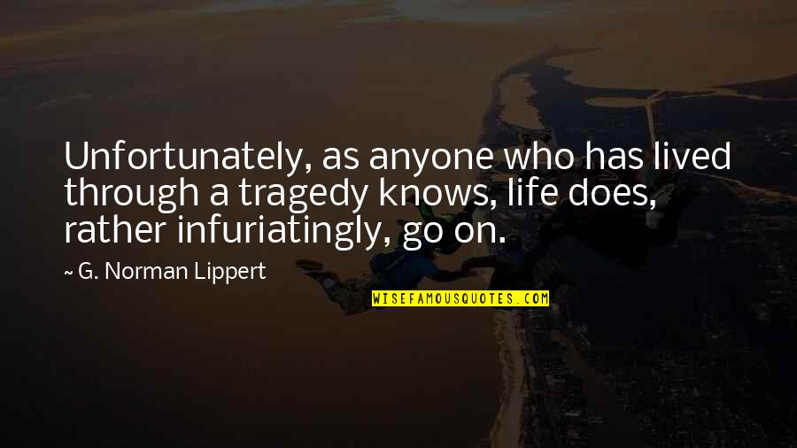 I Lost My Good Friend Quotes By G. Norman Lippert: Unfortunately, as anyone who has lived through a