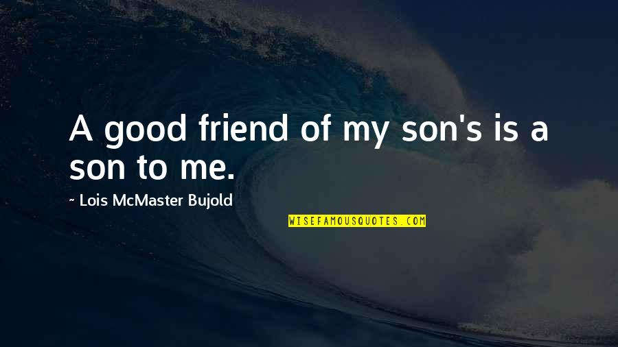 I Lost My Good Friend Quotes By Lois McMaster Bujold: A good friend of my son's is a